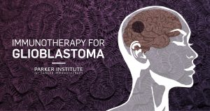 Immunotherapy for Glioblastoma - Parker Institute for Cancer Immunotherapy graphic